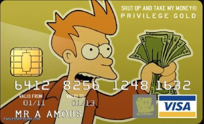 Fry shut up and take my money