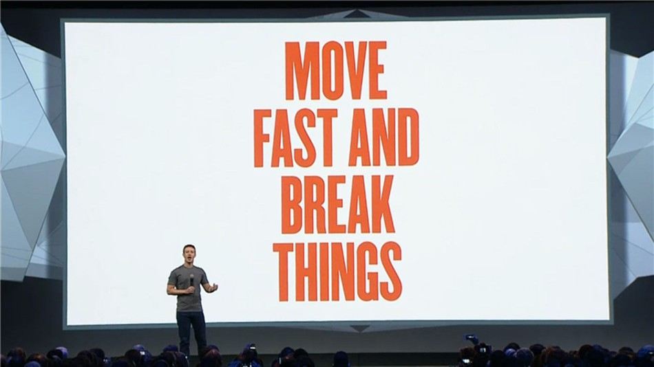Facebook Motto 2014 move fast and break things
