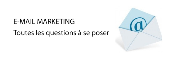 Toutes les questions à se poser sur l'E-mail marketing