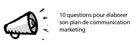 10 questions pour élaborer son plan de communication marketing